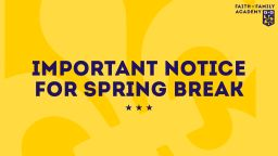 Faith Family Academy Community - Important Notice for Spring Break // Comunidad de Faith Family Academy – Noticia Importante para las vacaciones de Primavera